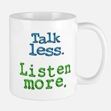 Talk Less. Listen More. Mug