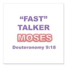 """FAST"" TALKER Series MOSES Deuteronomy 9:18 Square"