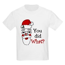 You Did What? T-Shirt