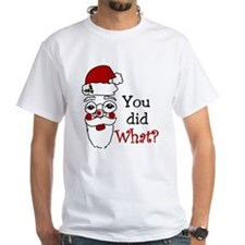 You Did What? Shirt