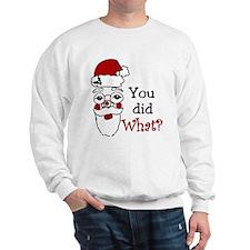 You Did What? Sweatshirt