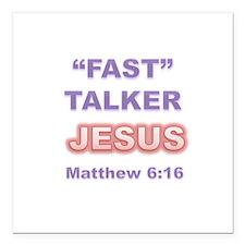 """""""FAST"""" TALKER Series: JESUS Matthew 6:16 Square Ca"""