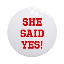 She said yes Ornament (Round)