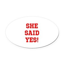 She said yes Oval Car Magnet