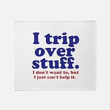 I Trip Over Stuff Throw Blanket