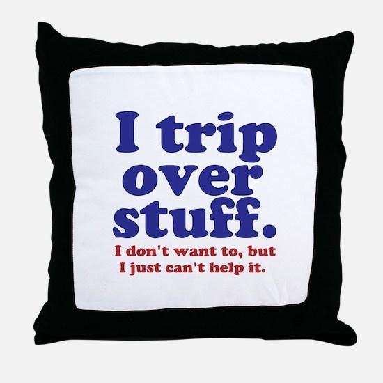 I Trip Over Stuff Throw Pillow