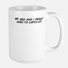 My bed and i really need to catch up. Mugs