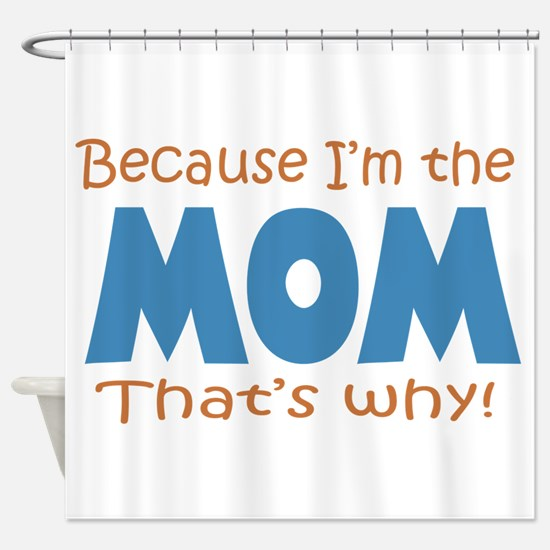 Because I'm the Mom Shower Curtain