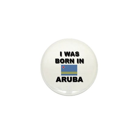I Was Born In Aruba Mini Button