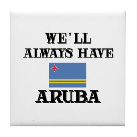 We Will Always Have Aruba Tile Coaster