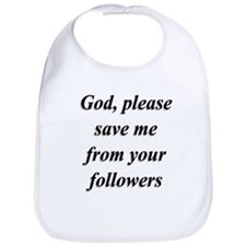 God, Please Save Me From Your Followers Bib