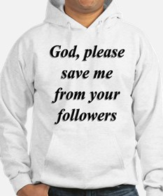 God, Please Save Me From Your Followers Hoodie