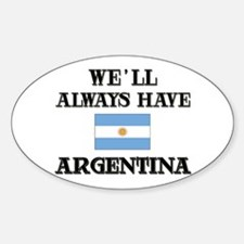 We Will Always Have Argentina Oval Decal