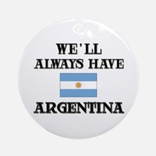 We Will Always Have Argentina Ornament (Round)