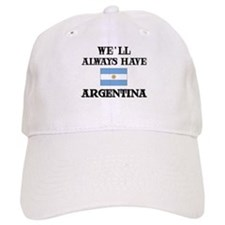 We Will Always Have Argentina Baseball Cap
