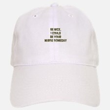 Be nice, I could be your nurs Baseball Baseball Cap