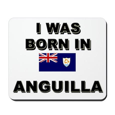 I Was Born In Anguilla Mousepad
