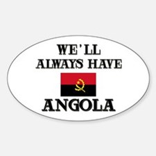 We Will Always Have Angola Oval Decal