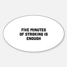 Five minutes of stroking is enough Decal