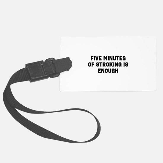 Five minutes of stroking is enough Luggage Tag