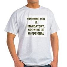 Growing Old Is Mandatory. Gro Ash Grey T-Shirt