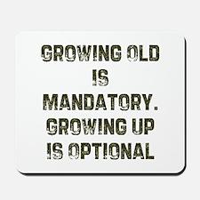 Growing Old Is Mandatory. Gro Mousepad