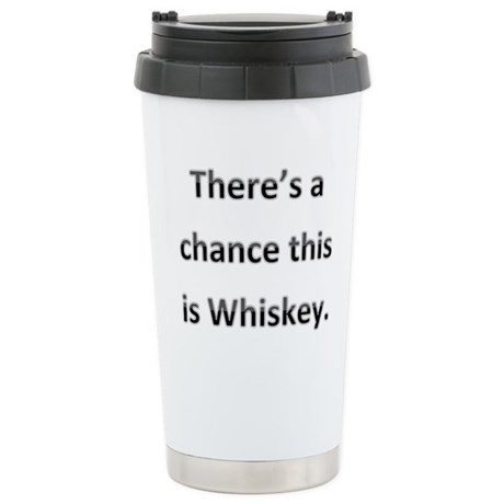 Theres a chance this is whiskey Stainless Steel Tr