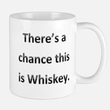 Theres a chance this is whiskey Small Small Mug