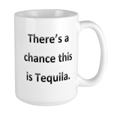 Theres a chance this is tequila Ceramic Mugs