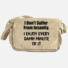 I Dont Suffer From Insanity... Messenger Bag