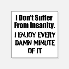 I Dont Suffer From Insanity... Square Sticker 3&qu