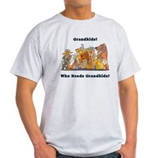 Who Needs Grandkids? T-Shirt