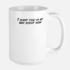 I want you in my bed right now Mugs