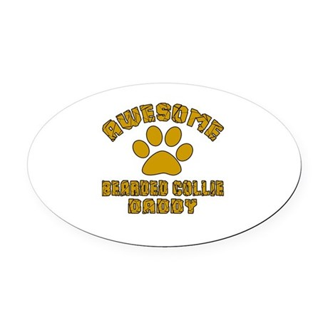 Awesome Bearded Collie Daddy Oval Car Magnet