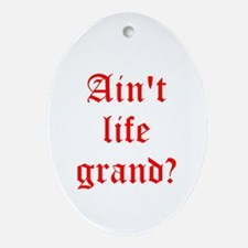 Aint life grand? Ornament (Oval)