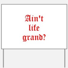 Aint life grand? Yard Sign