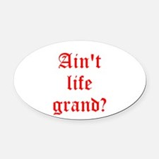Aint life grand? Oval Car Magnet