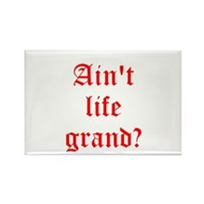 Aint life grand? Rectangle Magnet