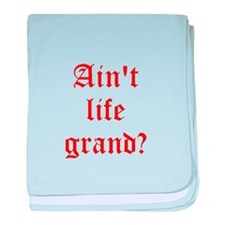 Aint life grand? baby blanket