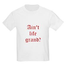 Aint life grand? T-Shirt