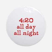 4:20 all day all night Ornament (Round)