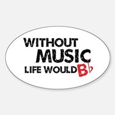 Without Music Life Would B Flat Sticker (Oval)