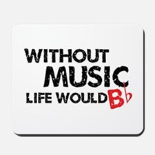 Without Music Life Would B Flat Mousepad