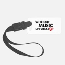 Without Music Life Would B Flat Luggage Tag