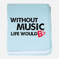 Without Music Life Would B Flat baby blanket