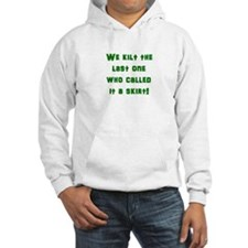 We kilt the last one who called it a skirt! Hoodie