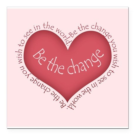 """Be the Change Square Car Magnet 3"""" x 3"""""""