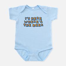 I'm here where's the beer Infant Bodysuit
