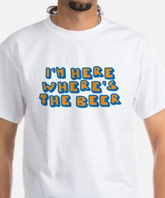 I'm here where's the beer Shirt