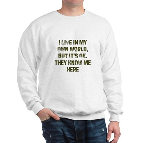 I Live in My Own World, But I Sweatshirt